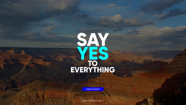 Say yes to everything