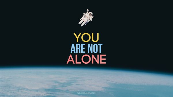 Myself Quote - You Are Not Alone. Unknown Authors
