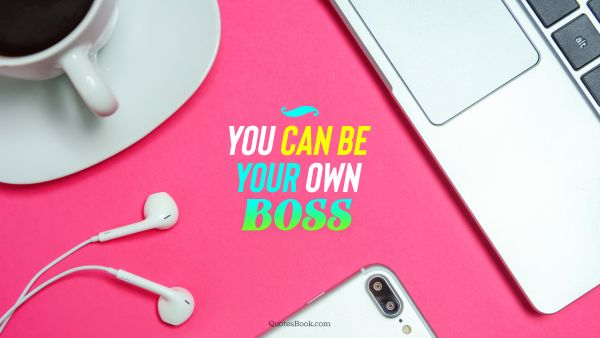 Myself Quote - You can be your own boss. Unknown Authors