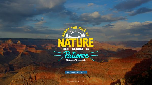 QUOTES BY Quote - Adopt the pace of nature her secret is patience. Ralph Waldo Emerson