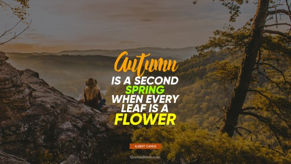 Search Results Quote - Autumn is a second spring when every leaf is a flower. Albert Camus