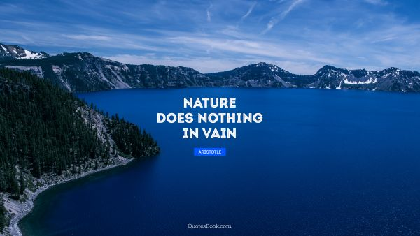 QUOTES BY Quote - Nature does nothing in vain. Aristotle