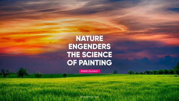 Nature engenders the science of painting