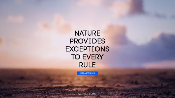 Nature provides exceptions to every rule