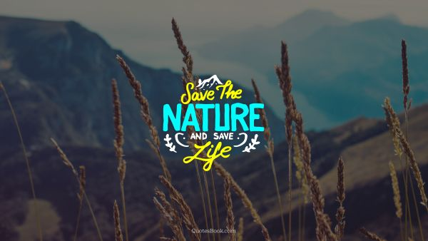 Save the nature and save life