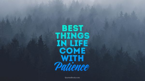 Best things in life come with patience
