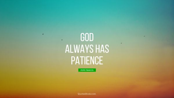 God always has patience