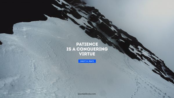 Search Results Quote - Patience is a conquering virtue. Geoffrey Chaucer