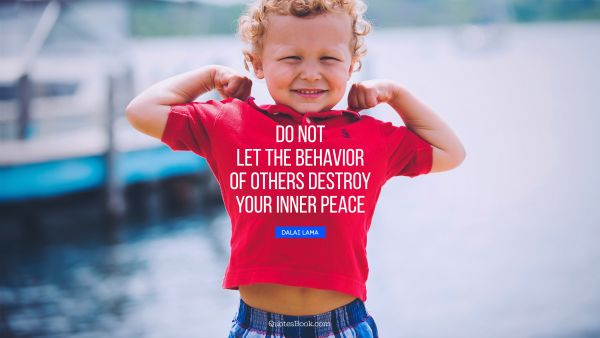 Search Results Quote - Do not let the behavior of others destroy your inner peace. Dalai Lama