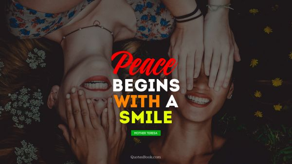 QUOTES BY Quote - Peace begins with a smile. Mother Teresa