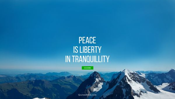 Peace is liberty in tranquillity