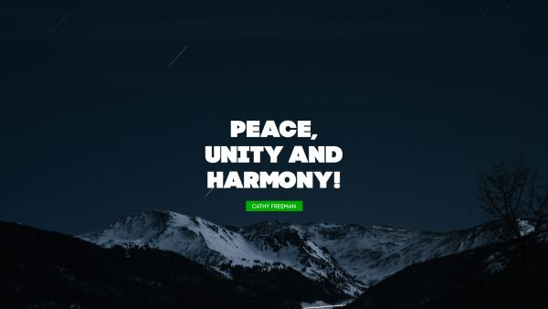Peace, unity and harmony!