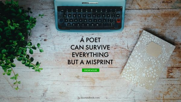 QUOTES BY Quote - A poet can survive everything but a misprint. Oscar Wilde