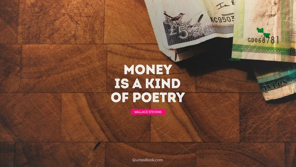 Money is a kind of poetry