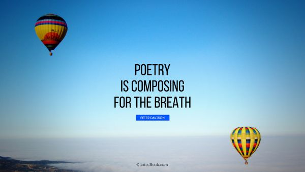 POPULAR QUOTES Quote - Poetry is composing for the breath. Peter Davison