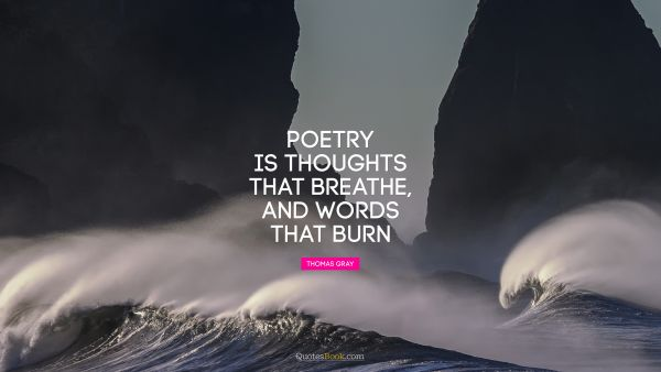 Poetry is thoughts that breathe, and words that burn