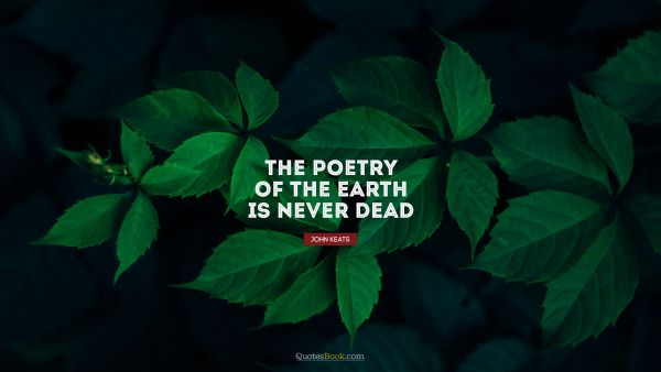 The poetry of the earth is never dead