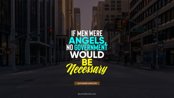 If men were angels, no government would be necessary