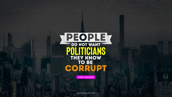 People do not want politicians they know to be corrupt