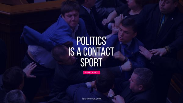 Search Results Quote - Politics is a contact sport. Steve Chabot