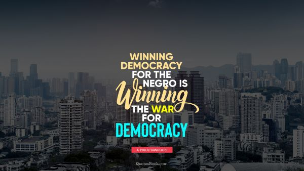 Winning democracy for the negro is winning the war for democracy
