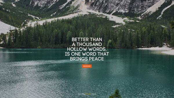 Better than a thousand hollow words, is one word that brings peace