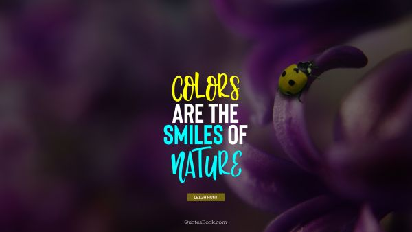Colors are the smiles of nature