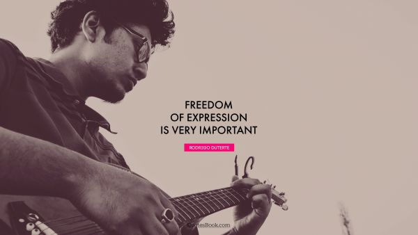 Freedom of expression is very important