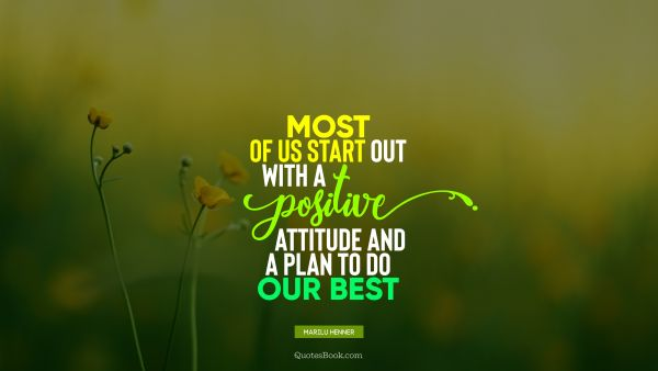 Most of us start out with a positive attitude and a plan to do our best