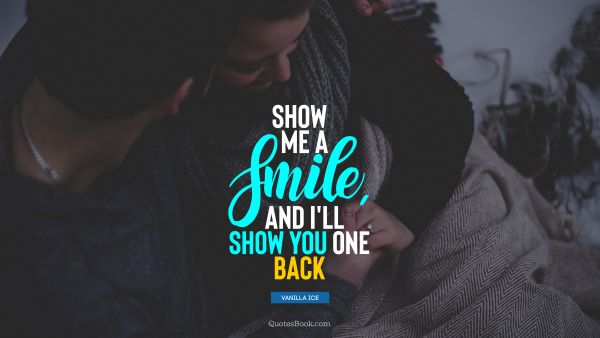 Show me a smile, and I'll show you one back