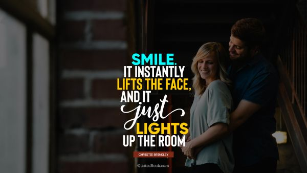 Smile. It instantly lifts the face, and it just lights up the room