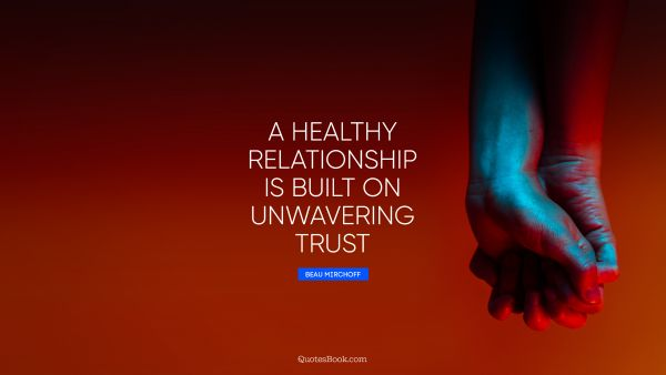 A healthy relationship is built on unwavering trust