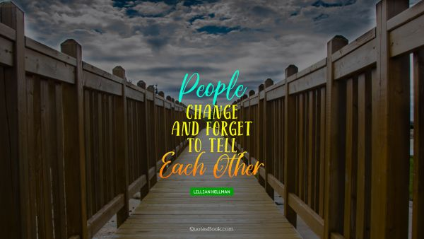 Relationship Quote - People change and forget to tell each other. Lillian Hellman