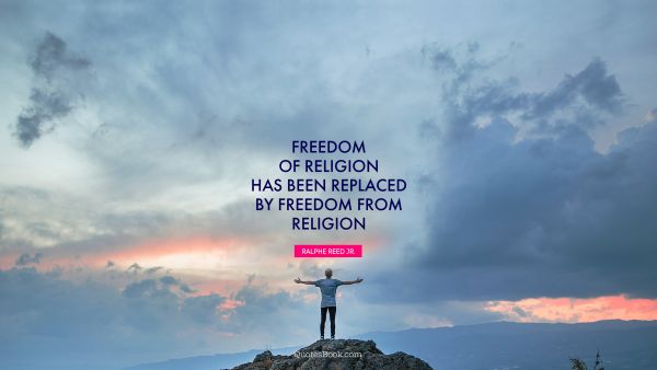 Freedom of religion has been replaced by freedom from religion