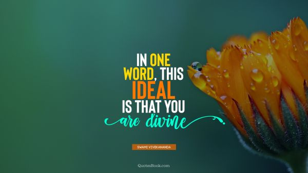 Religion Quote - In one word, this ideal is that you are divine. Swami Vivekananda