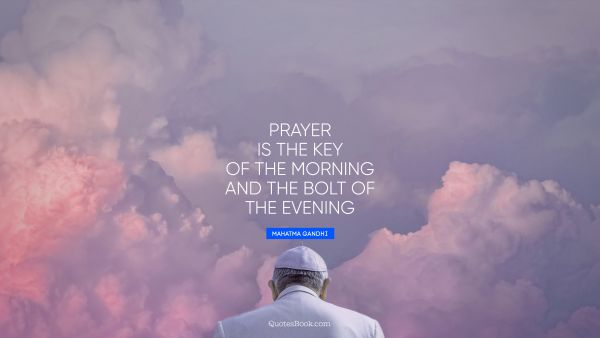 Prayer is the key of the morning and the bolt of the evening
