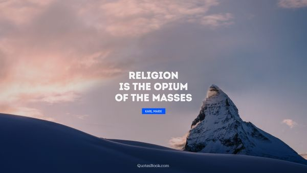 Religion is the opium of the masses