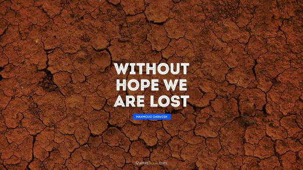 Without hope we are lost
