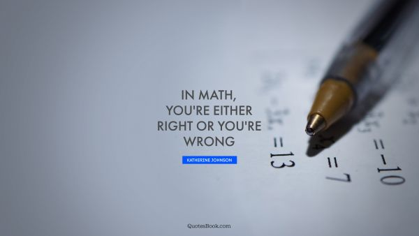 In math, you're either right or you're wrong