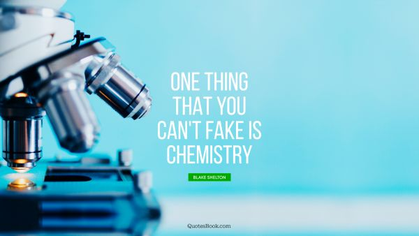 One thing that you can't fake is chemistry