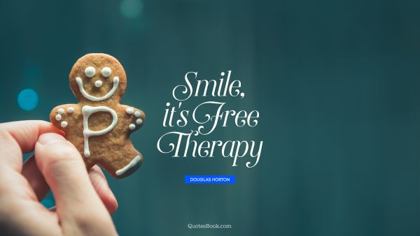 QUOTES BY Quote - Smile, it's free therapy. Douglas Horton