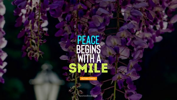 Smile Quote - Peace begins with a smile. Mother Teresa