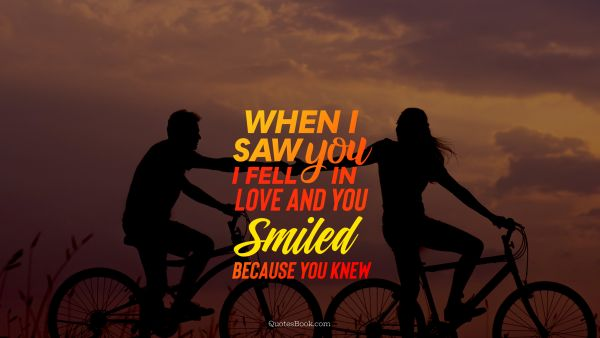 When i saw you i fell in love and you smiled because you knew