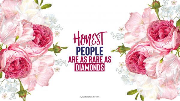 Society Quote - Honest people are as rare as diamonds. QuotesBook