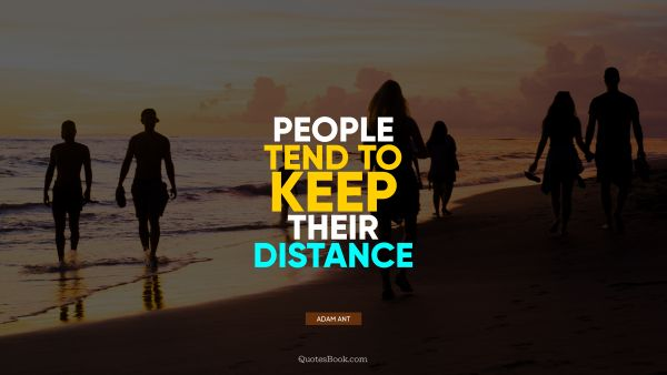 People tend to keep their distance