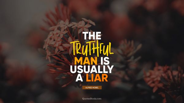 Search Results Quote - The truthful man is usually a liar. Alfred Nobel