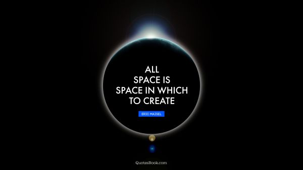 All space is space in which to create