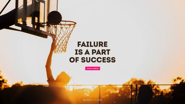 Success Quote - Failure is a part of success. Hank Aaron