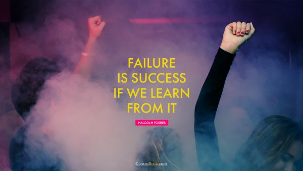 Success Quote - Failure is success if we learn from it. Malcolm Forbes