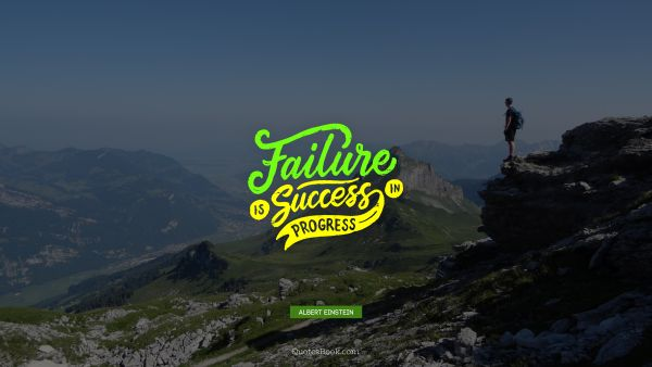QUOTES BY Quote - Failure is success in progress. Albert Einstein